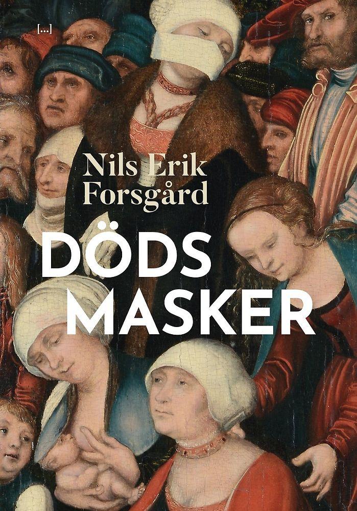 Nils Erik Forsgård: 'Dödsmasker'
