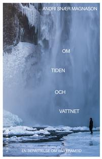 Andri Snær Magnason: 'Om tiden och vattnet'