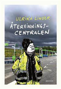 Ulrika Linder: 'Återvinningscentralen'