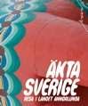 : Äkta Sverige - resa i landet annorlunda