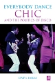 : Everybody Dance: Chic and the Politics of Disco