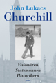 : Churchill: Visionären. Statsmannen. Historikern.