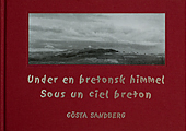 : Under en bretonsk himmel/Sous un ciel breton Bilder från les Monts d' Arrée, Finistère 1974-2006
